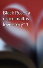Black Rose *a draco malfoy love story* 1 by jozalynmarie