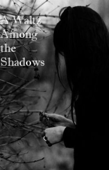 A Waltz Among the Shadows by Stormbringer13
