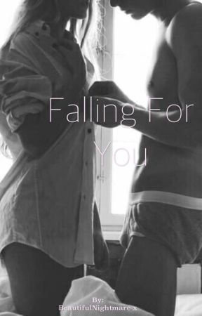 Falling For You [A Forbidden Romance] by BeautifulNightmare-x