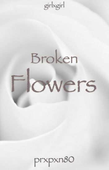 Broken Flowers || girlxgirl