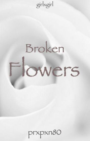 Broken Flowers || girlxgirl