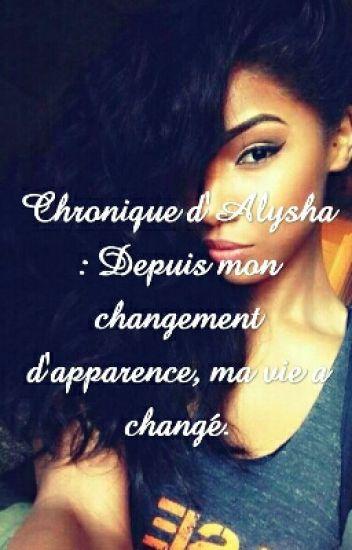 Chronique d'Alysha : Depuis mon changement d'apparence, ma vie a changé.
