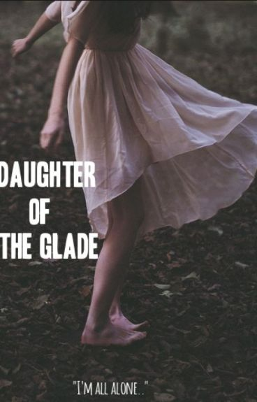 Daughter Of The Glade (A TMR Fanfiction)
