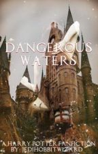 Dangerous Waters(A Harry Potter Fanfiction) by jedihobbitwizard