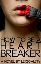 How To Be A Heartbreaker by lexicality