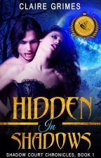 Hidden In Shadows, A Fae and Vampire Romance: Shadow Court Chronicles, Book 1 by ClaireGrimes