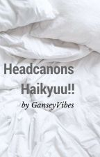 Headcanons Haikyuu!! by GanseyVibes