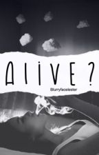 Alive? by blurryfacelester