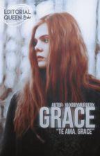 Grace [EDITANDO] by xhxrrymurderx