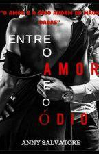 Entre O Amor E O Ódio by AnnySalvatore5