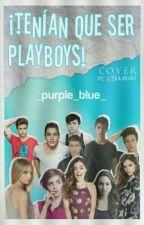 ¡Tenían Que Ser Playboys! by _purple_blue_