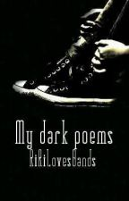 My Dark Poems by ririlovesbands