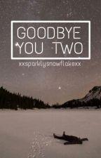 Goobye, You Two [short story] by xjtsmx