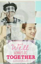 We'll Always Be Together [Chanyeol Fanfic] -Slow Update- by channietheyoda