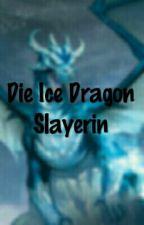 Die Ice Dragon Slayerin by Bangtans_kookie
