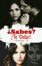 ¿Sabes? ¡Te odio! by vampiros_15