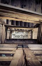 The Love of a Teacher by BriannaHollister1998