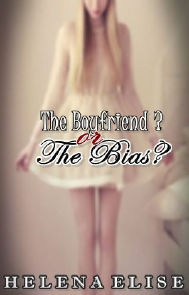 The Boyfriend? or The BIAS? by Helenaelise