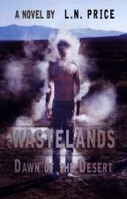 Wastelands: Dawn of the Desert [On Hold] by AWriterCanDream