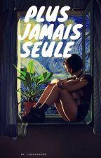 Plus Jamais Seule ... by LapinLunaire