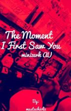 The Moment I First Saw You -minizerk AU- by mustachioliz