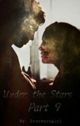 Under The Stars: Part 9 by Starwarzgirl