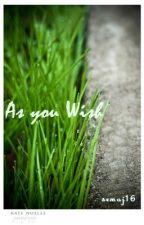 AS YOU WISH by semaj16