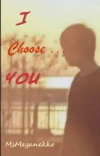 I Choose... YOU!  [ON GOING] by MsMeganekko