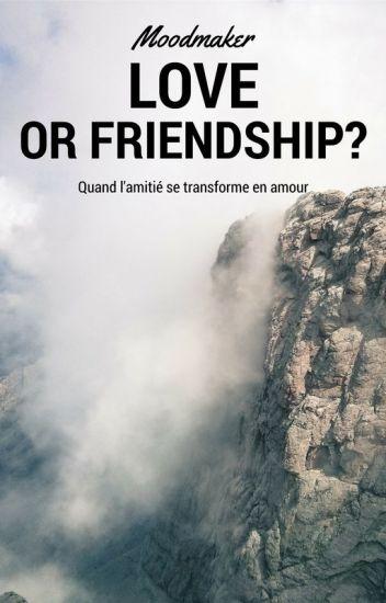 Love or Friendship ?