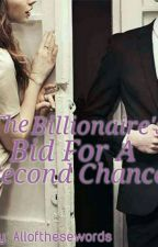 THE BILLIONAIRES BID FOR A SECOND CHANCE by allofthesewords
