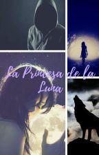 La Princesa De La Luna (Editando) by honneybenson