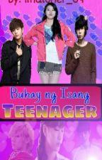 Buhay Ng Isang Teenager by Micharella_1004