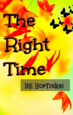 THE RIGHT TIME (Love Takes Time 2nd half) COMPLETED! by YorTzekai