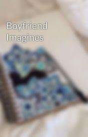 Boyfriend Imagines by Gertrude1999