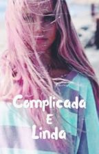 Complicada E Linda (Em Revisão) by Whennaf