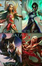 Romances De Batalla [LOL] by Trivia_