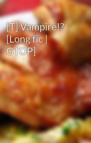 Đọc Truyện [T] Vampire!? [Long fic | GTOP] - TruyenFun.Com