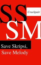Save Skripsi, Save Melody (COMPLETED) by CrackPair
