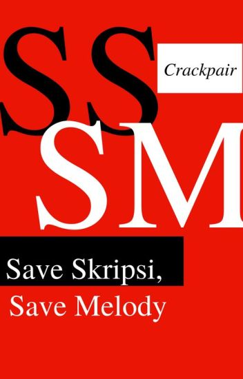 Save Skripsi, Save Melody (COMPLETED)