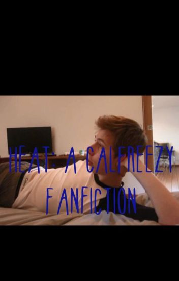 Heat: A Calfreezy Fanfiction