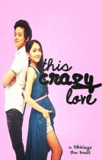 This Crazy Love (PUBLISHED) by OhKaye