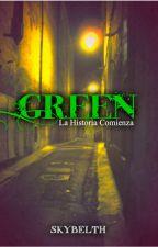 GREEN: La Historia Comienza. by Skybelth