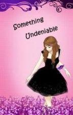 Something Undeniable by lorecisassy