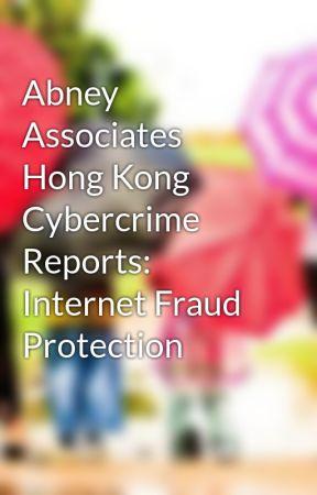 Abney Associates Hong Kong Cybercrime Reports: Internet Fraud Protection by xerxesbeatu