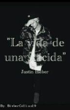 La vida de una suicida (Justin Bieber) by BieberCollins19