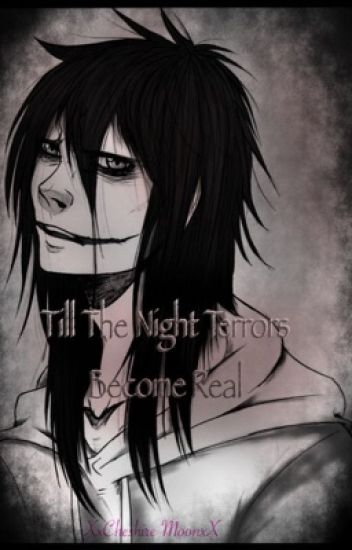 Till The Night Terrors Become Real (Jeff The Killer Love