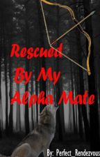 Rescued By My Alpha Mate by perfect_rendezvous