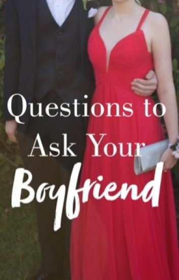 what questions to ask your boyfriend