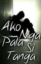 Ako nga pala si Tanga [Edited] [Completed] by mypencil1223