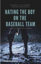 Hating the Boy on the Baseball Team by laurenhoop8